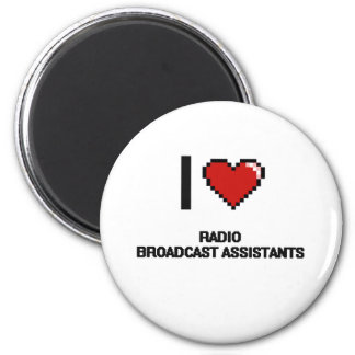 I love Radio Broadcast Assistants 2 Inch Round Magnet