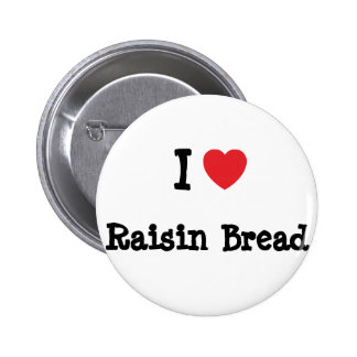 I love Raisin Bread heart T-Shirt Buttons