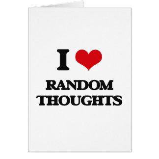 I Love Random Thoughts Greeting Card