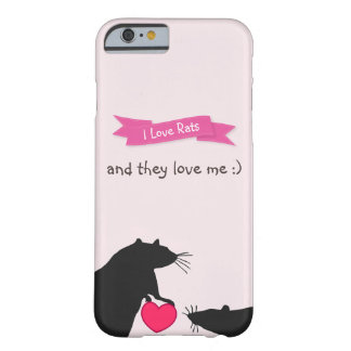 I Love Rats and They Love Me Barely There iPhone 6 Case