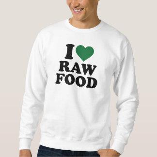 I love raw food sweatshirt