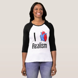 """""""I love realism"""" funny quote T-Shirt"""