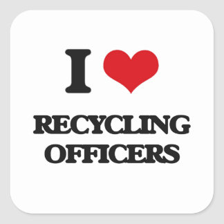I love Recycling Officers Square Sticker