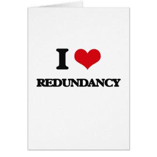 I Love Redundancy Card