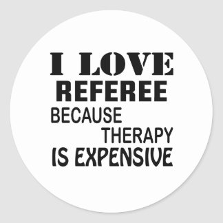I Love Referee Because Therapy Is Expensive Classic Round Sticker