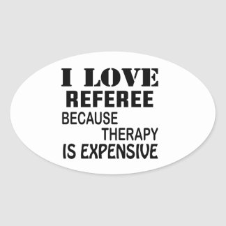 I Love Referee Because Therapy Is Expensive Oval Sticker