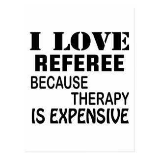 I Love Referee Because Therapy Is Expensive Postcard