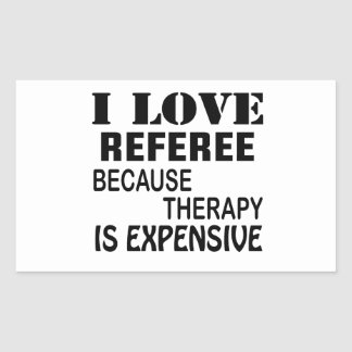 I Love Referee Because Therapy Is Expensive Rectangular Sticker