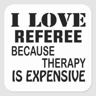 I Love Referee Because Therapy Is Expensive Square Sticker