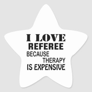 I Love Referee Because Therapy Is Expensive Star Sticker