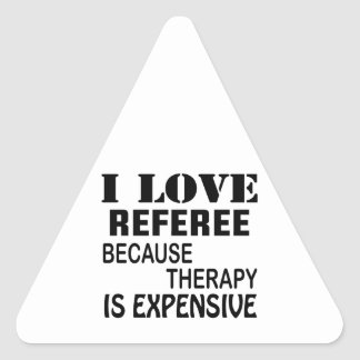 I Love Referee Because Therapy Is Expensive Triangle Sticker
