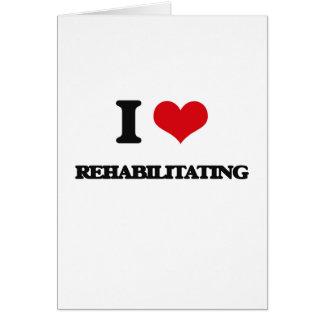 I Love Rehabilitating Greeting Card