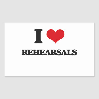 I Love Rehearsals Rectangular Sticker