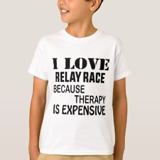 I Love Relay Race Because Therapy Is Expensive T-Shirt