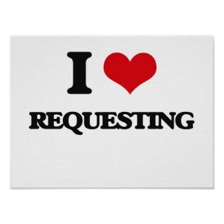 I Love Requesting Poster