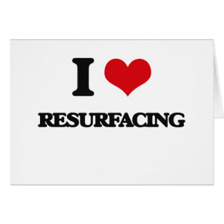 I Love Resurfacing Greeting Card
