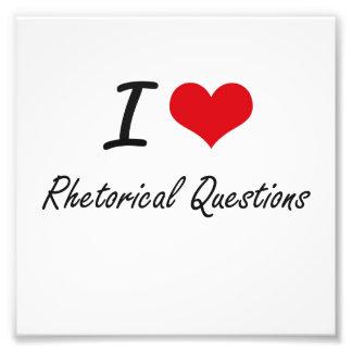 I Love Rhetorical Questions Art Photo