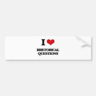 I Love Rhetorical Questions Bumper Sticker