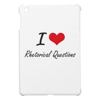 I Love Rhetorical Questions Cover For The iPad Mini