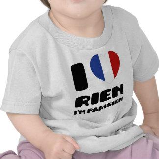 I Love 'Rien' I'm Parisien :) T Shirt