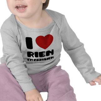 I Love 'Rien' I'm Parisien :) T-shirt