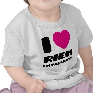 I Love 'Rien' I'm Parisien :) Tshirt