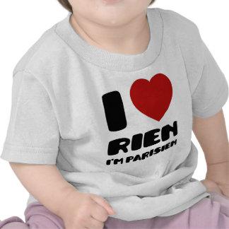 I Love 'Rien' I'm Parisien :) Shirt