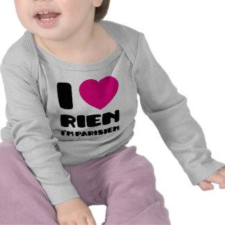 I Love 'Rien' I'm Parisien :) Tee Shirt