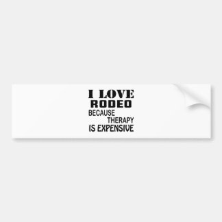 I Love Rodeo Because Therapy Is Expensive Bumper Sticker