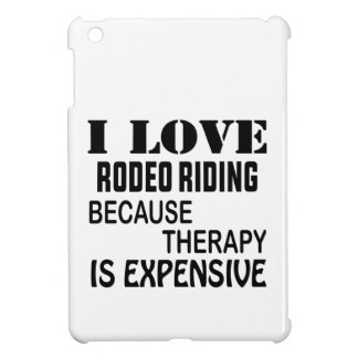 I Love Rodeo Riding Because Therapy Is Expensive iPad Mini Cases
