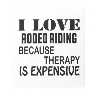 I Love Rodeo Riding Because Therapy Is Expensive Notepad