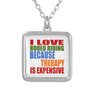 I LOVE RODEO RIDING BECAUSE THERAPY IS EXPENSIVE SILVER PLATED NECKLACE