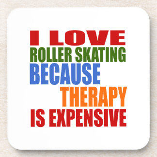 I LOVE ROLLER SKATING BECAUSE THERAPY IS EXPENSIVE BEVERAGE COASTERS