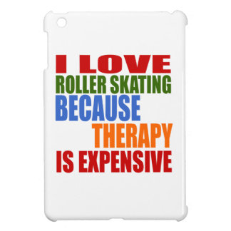 I LOVE ROLLER SKATING BECAUSE THERAPY IS EXPENSIVE CASE FOR THE iPad MINI