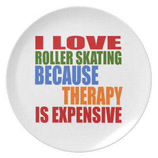 I LOVE ROLLER SKATING BECAUSE THERAPY IS EXPENSIVE DINNER PLATE