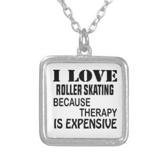 I Love Roller Skating Because Therapy Is Expensive Silver Plated Necklace