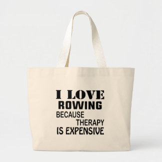 I Love Rowing Because Therapy Is Expensive Large Tote Bag