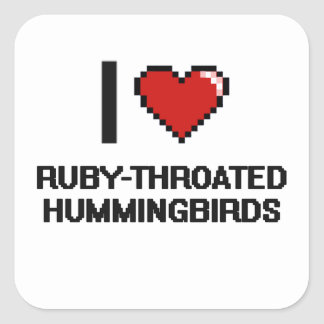 I love Ruby-Throated Hummingbirds Digital Design Square Sticker