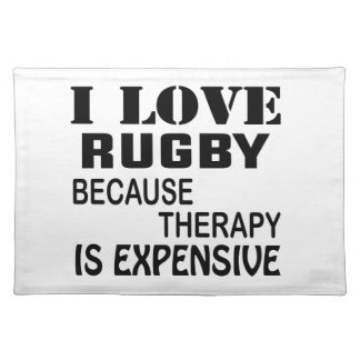 I Love Rugby Because Therapy Is Expensive Placemat
