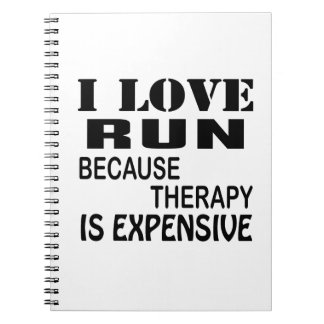I Love Run Because Therapy Is Expensive Notebook