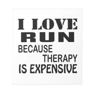 I Love Run Because Therapy Is Expensive Notepad