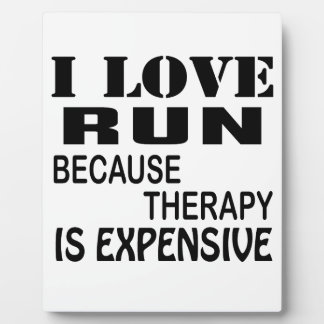 I Love Run Because Therapy Is Expensive Plaque
