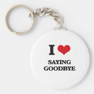 I Love Saying Goodbye Key Ring