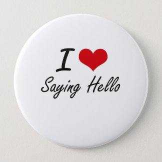 I Love Saying Hello 10 Cm Round Badge