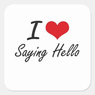 I Love Saying Hello Square Sticker