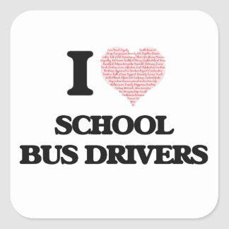 I love School Bus Drivers (Heart made from words) Square Sticker