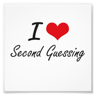 I Love Second Guessing Photo