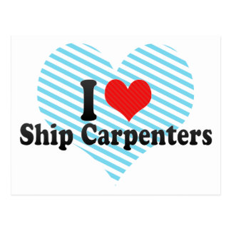 I Love Ship Carpenters Postcard