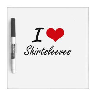 I Love Shirtsleeves Dry Erase Boards