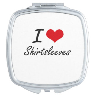 I Love Shirtsleeves Mirror For Makeup